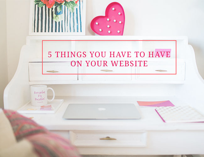 5 Things You Have To Have on Your Website - Inspired by This