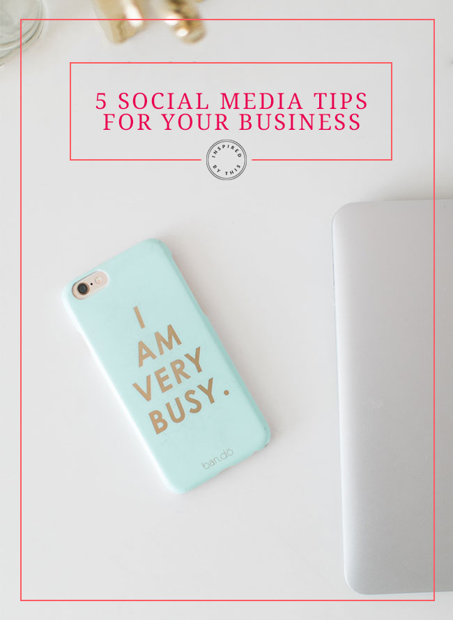 5 Tips for Social Media for your business - Inspired by This