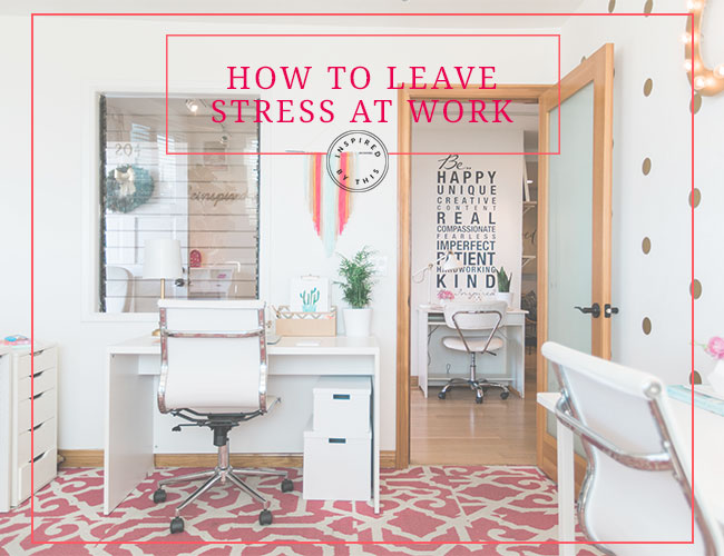 How to Leave Stress at Work - Inspired by This